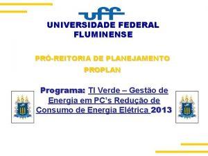 UNIVERSIDADE FEDERAL FLUMINENSE PRREITORIA DE PLANEJAMENTO PROPLAN Programa