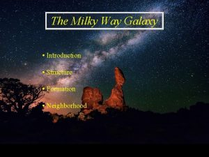 The Milky Way Galaxy Introduction Structure Formation Neighborhood