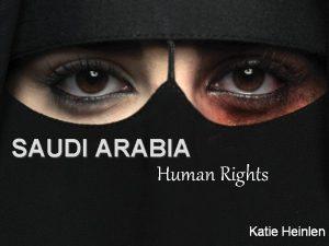 SAUDI ARABIA By Human Katie Heinlen Rights Katie