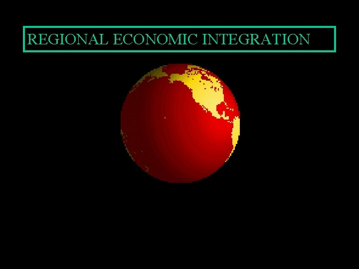REGIONAL ECONOMIC INTEGRATION REGIONAL ECONOMIC INTEGRATION Agreements between
