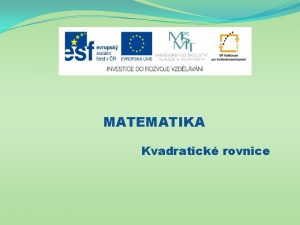 MATEMATIKA Kvadratick rovnice Nzev projektu Nov ICT rozvj