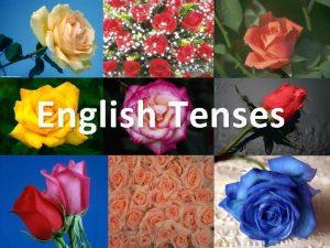 English Tenses Contents SYSTEM I Present Tenses II