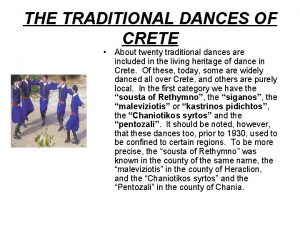 THE TRADITIONAL DANCES OF CRETE About twenty traditional