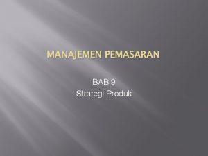 MANAJEMEN PEMASARAN BAB 9 Strategi Produk STRATEGI PRODUK