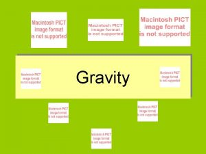 Gravity GRAVITY DEFINED Gravity is the tendency of