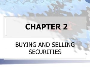 CHAPTER 2 BUYING AND SELLING SECURITIES THE SECURITIES