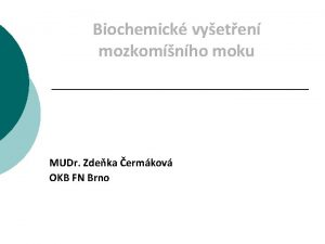 Biochemick vyeten mozkomnho moku MUDr Zdeka ermkov OKB