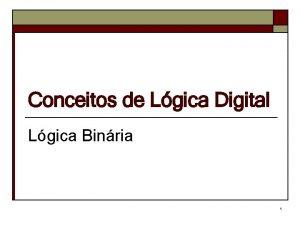 Conceitos de Lgica Digital Lgica Binria 1 Funes