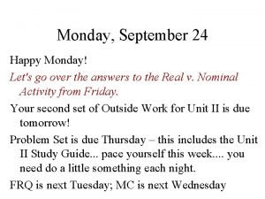 Monday September 24 Happy Monday Lets go over