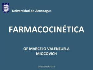 Universidad de Aconcagua FARMACOCINTICA QF MARCELO VALENZUELA MIOCOVICH