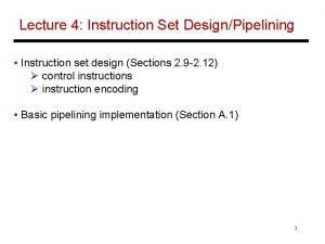 Lecture 4 Instruction Set DesignPipelining Instruction set design