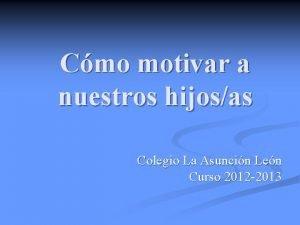Cmo motivar a nuestros hijosas Colegio La Asuncin