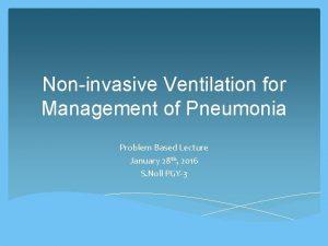 Noninvasive Ventilation for Management of Pneumonia Problem Based