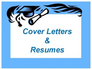 Cover Letters Resumes COVER LETTERS Tailored to the