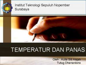 Institut Teknologi Sepuluh Nopember Surabaya TEMPERATUR DAN PANAS