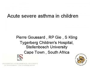 Acute severe asthma in children Pierre Goussard RP
