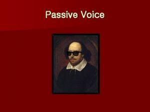 Passive Voice Passive Voice Riddle 1 Who am