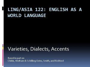 LINGASIA 122 ENGLISH AS A WORLD LANGUAGE Varieties
