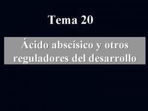 Tema 20 cido abscsico y otros reguladores del