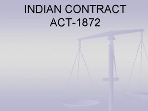 INDIAN CONTRACT ACT1872 HISTORY OF INDIAN CONTRACT 1872