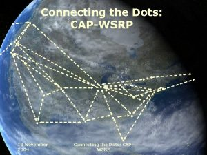 Connecting the Dots CAPWSRP 18 November 2004 Connecting