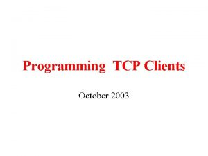 Programming TCP Clients October 2003 Inet Address Class