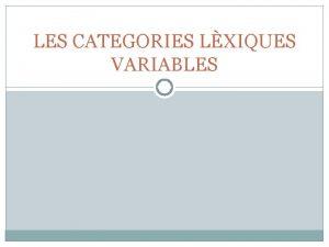 LES CATEGORIES LXIQUES VARIABLES LES CATEGORIES LXIQUES VARIABLES