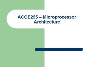 ACOE 255 Microprocessor Architecture Some Information Instructor Details