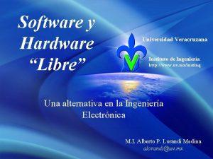 Software y Hardware Libre Universidad Veracruzana Instituto de