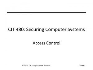 CIT 480 Securing Computer Systems Access Control CIT