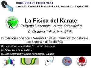 COMUNICARE FISICA 2010 Laboratori Nazionali di Frascati I