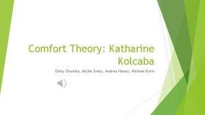Comfort Theory Katharine Kolcaba Daisy Chumba Alisha Gross