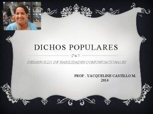 DICHOS POPULARES DESARROLLO DE HABILIDADES COMUNICACIONALES PROF YACQUELINE