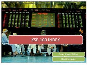 KSE100 INDEX Azam Ahmad Abbasi Khalid Mansoor Table
