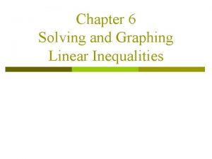 Chapter 6 Solving and Graphing Linear Inequalities 6