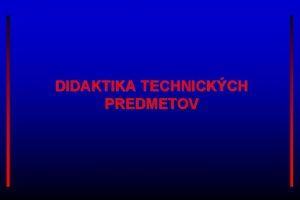 DIDAKTIKA TECHNICKCH PREDMETOV Histria didaktiky Termn didaktika sa