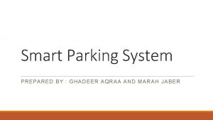 Smart Parking System PREPARED BY GHADEER AQRAA AND