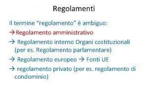 Regolamenti Il termine regolamento ambiguo Regolamento amministrativo Regolamento