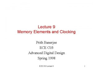 Lecture 9 Memory Elements and Clocking Prith Banerjee