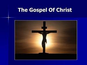 The Gospel Of Christ The Gospel Of Christ