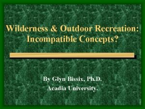 Wilderness Outdoor Recreation Incompatible Concepts By Glyn Bissix