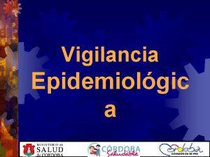 Vigilancia Epidemiolgic a Definicin de Vigilancia Conjunto de
