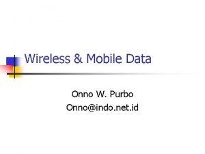 Wireless Mobile Data Onno W Purbo Onnoindo net