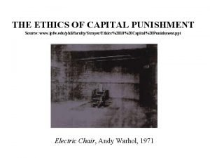 THE ETHICS OF CAPITAL PUNISHMENT Source www ipfw