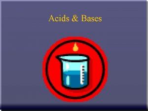 Acids Bases 1 PROPERTIES OF ACIDS BASES q