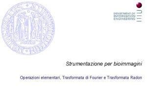 Strumentazione per bioimmagini Operazioni elementari Trasformata di Fourier