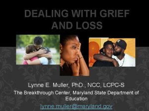 DEALING WITH GRIEF AND LOSS Lynne E Muller