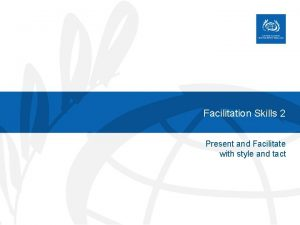 Facilitation Skills 2 Present and Facilitate with style