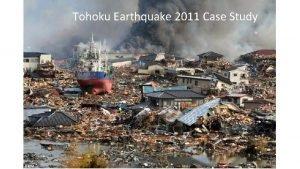 Tohoku Earthquake 2011 Case Study Tohoku Earthquake 2011