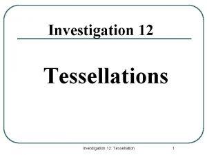 Investigation 12 Tessellations Investigation 12 Tessellation 1 Tessellations